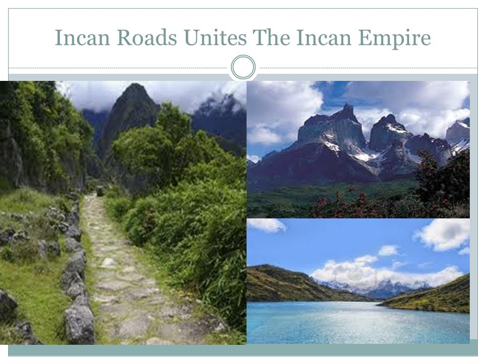 Incan Roads Unites The Incan Empire