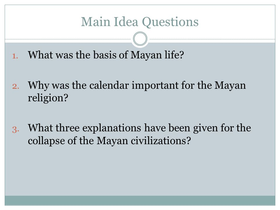 Main Idea Questions What was the basis of Mayan life