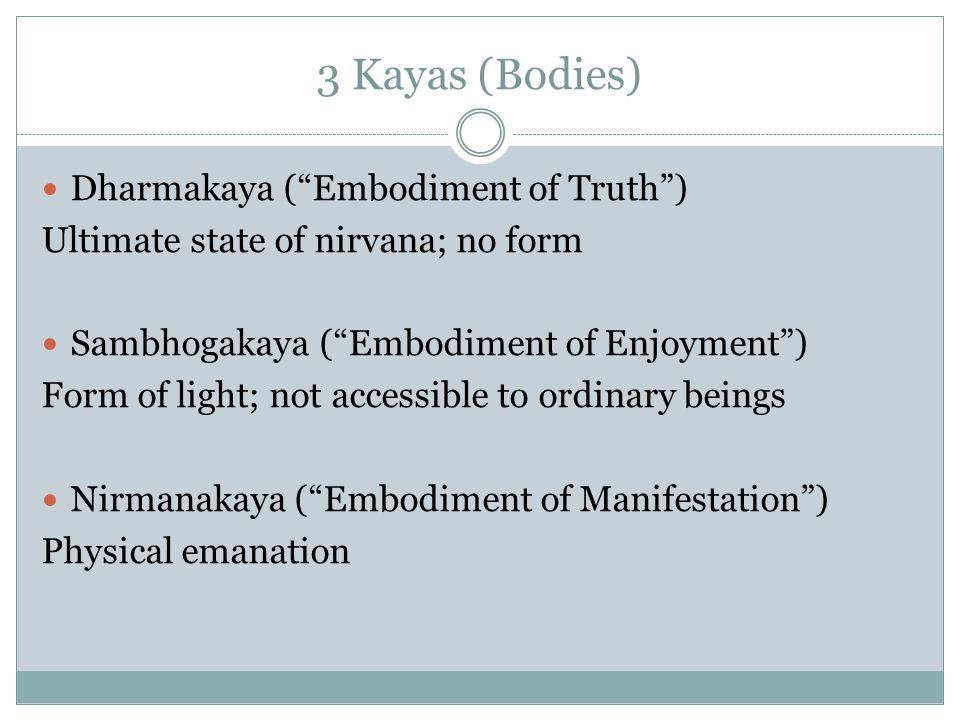 3 Kayas (Bodies) Dharmakaya ( Embodiment of Truth )
