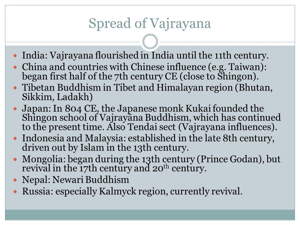 Spread of Vajrayana India: Vajrayana flourished in India until the 11th century.