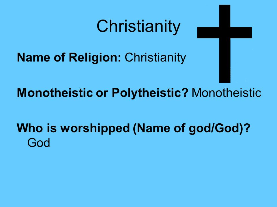 the explanation of a monotheistic religion christianity Islam and christianity have some common points,  islam is respected as a fellow monotheistic religion, but with major differences about the trinity,.