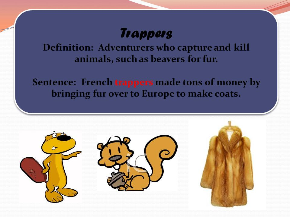 Trappers Definition: Adventurers who capture and kill animals, such as beavers for fur.