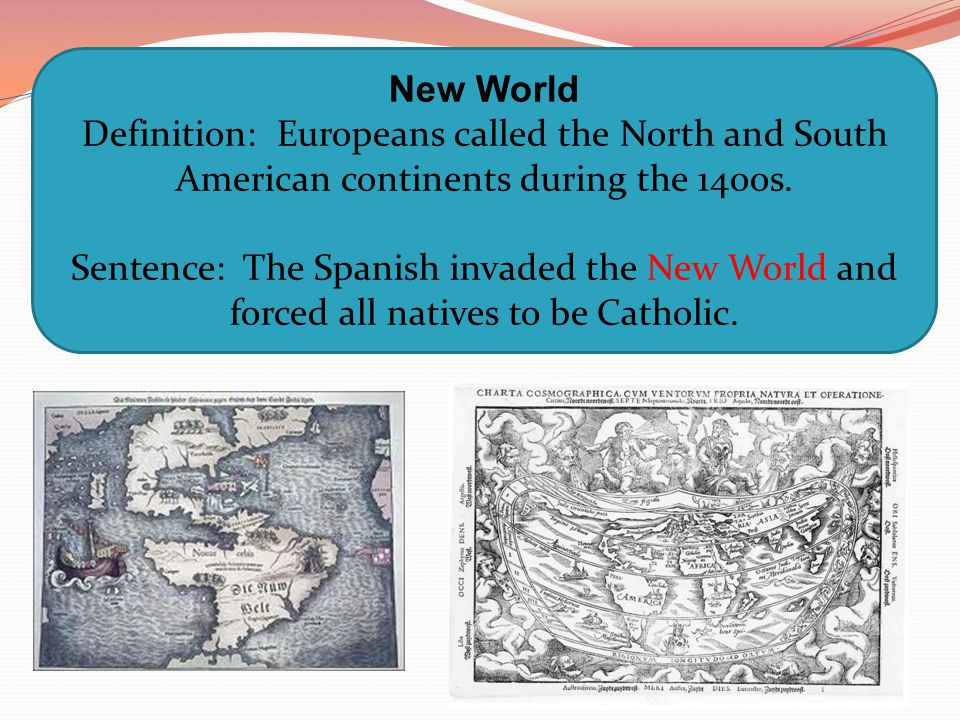 New World Definition: Europeans called the North and South American continents during the 14oos.