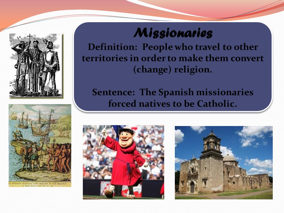 Sentence: The Spanish missionaries forced natives to be Catholic.