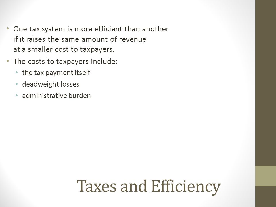 One tax system is more efficient than another if it raises the same amount of revenue at a smaller cost to taxpayers.