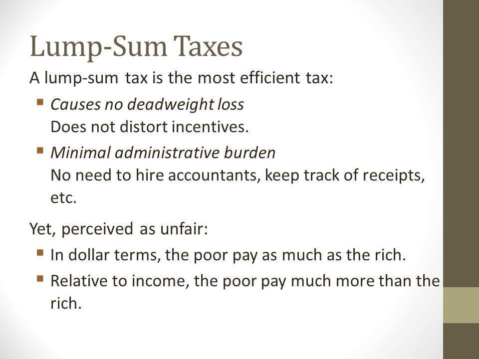 Lump-Sum Taxes A lump-sum tax is the most efficient tax: