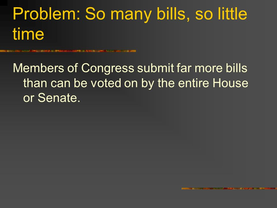 Problem: So many bills, so little time