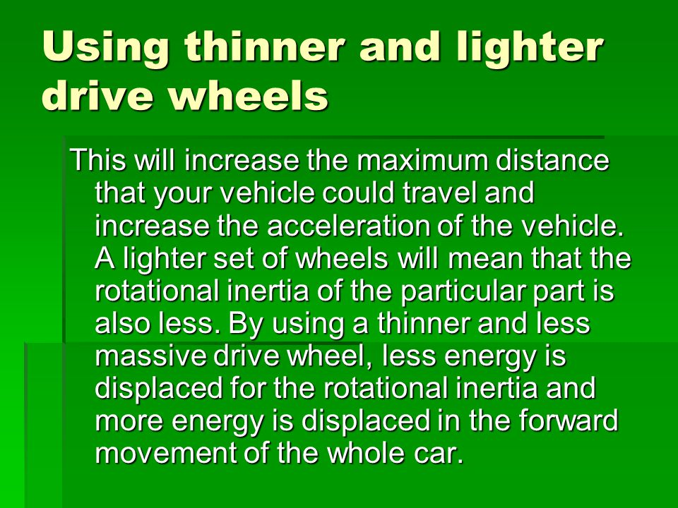 Using thinner and lighter drive wheels