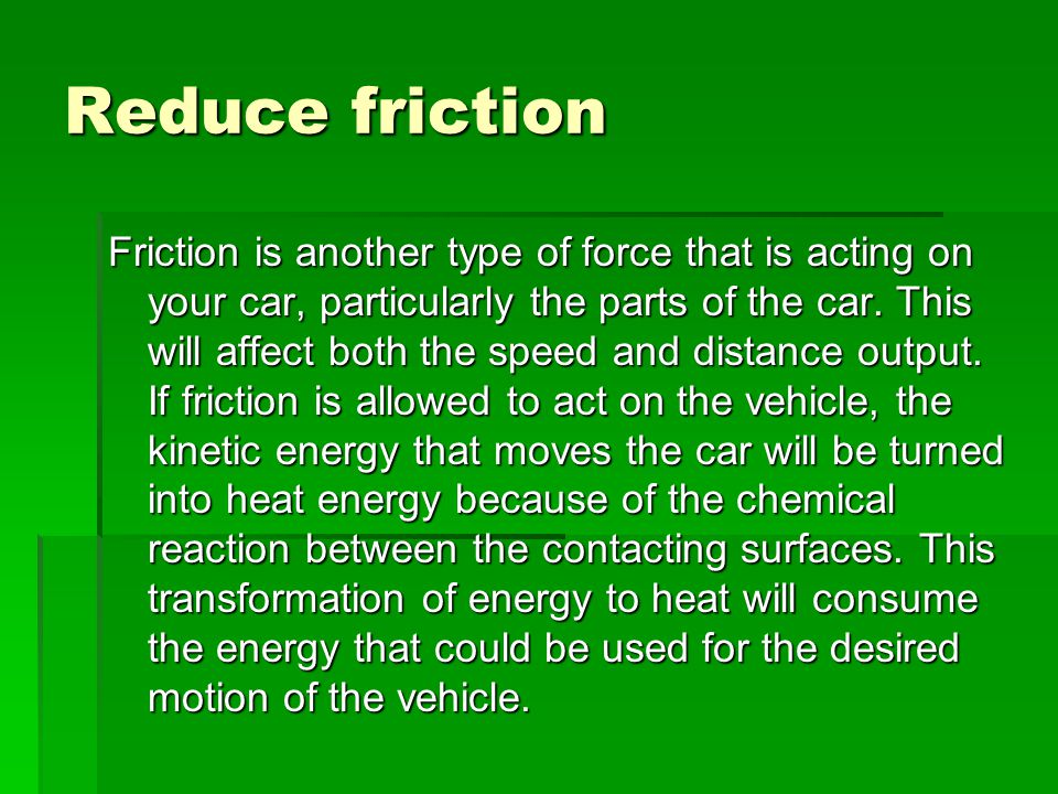 Reduce friction