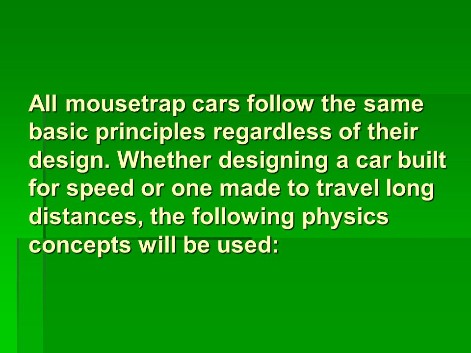 All mousetrap cars follow the same basic principles regardless of their design.