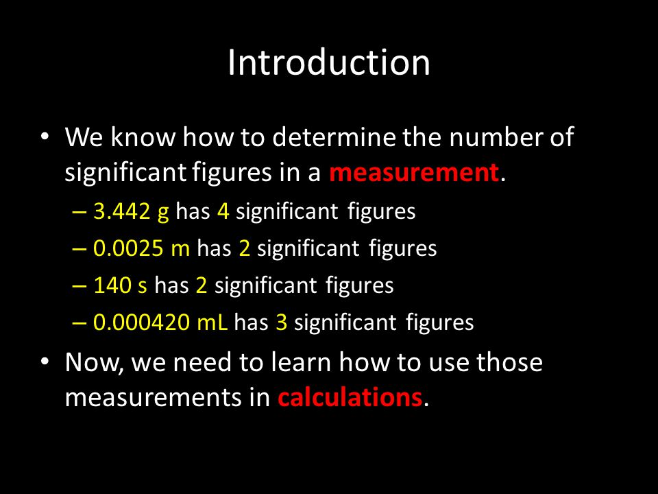 Introduction We know how to determine the number of significant figures in a measurement g has 4 significant figures.