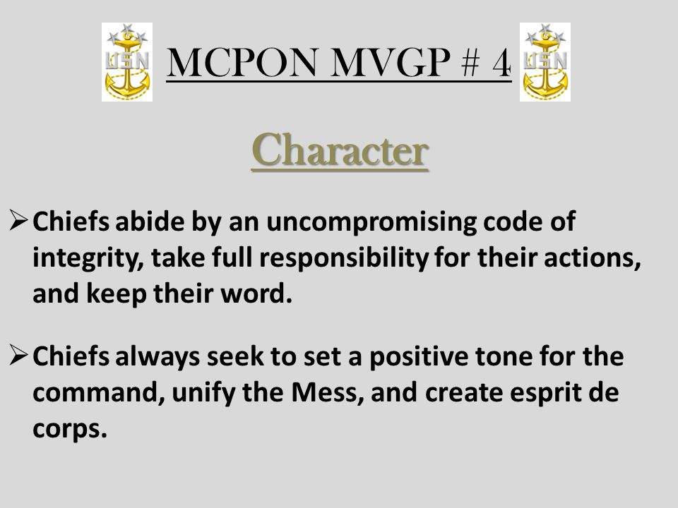 MCPON MVGP # 4 Character. Chiefs abide by an uncompromising code of integrity, take full responsibility for their actions, and keep their word.