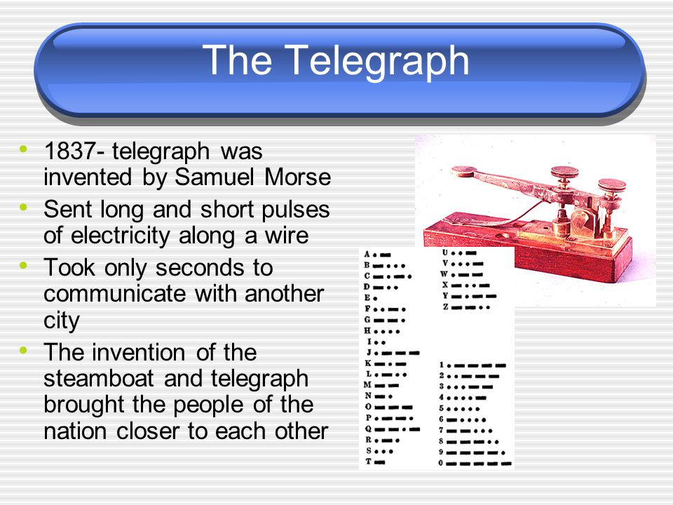 The Telegraph telegraph was invented by Samuel Morse
