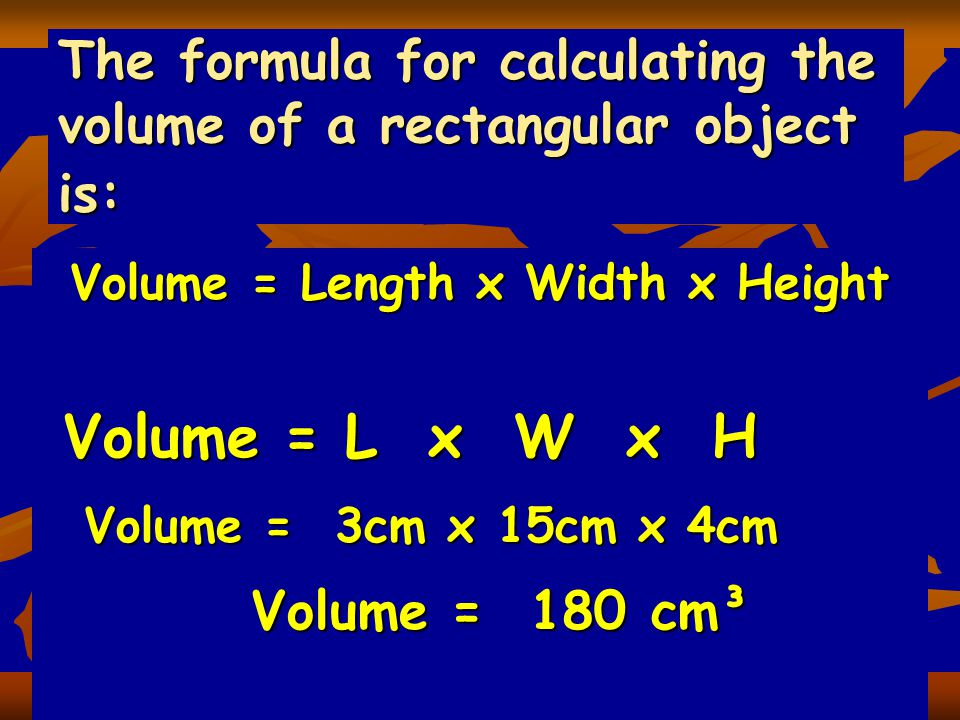 The formula for calculating the volume of a rectangular object is: