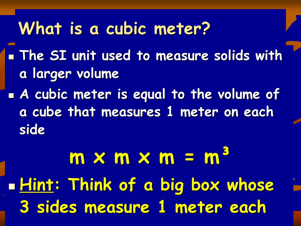 m x m x m = m³ What is a cubic meter