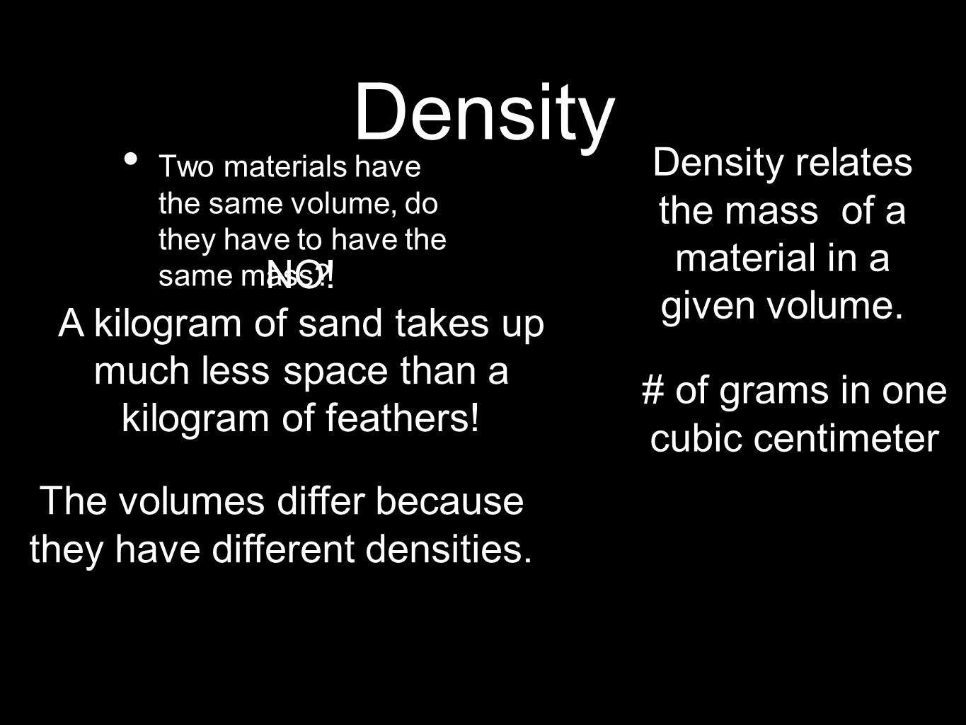Density Density relates the mass of a material in a given volume. NO!