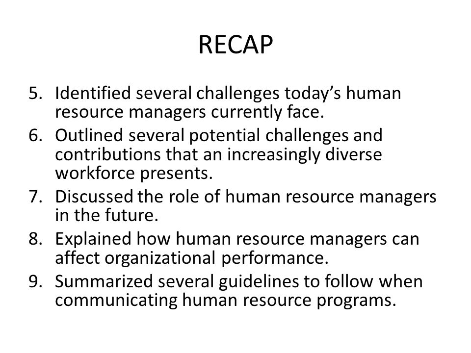 RECAP Identified several challenges today's human resource managers currently face.