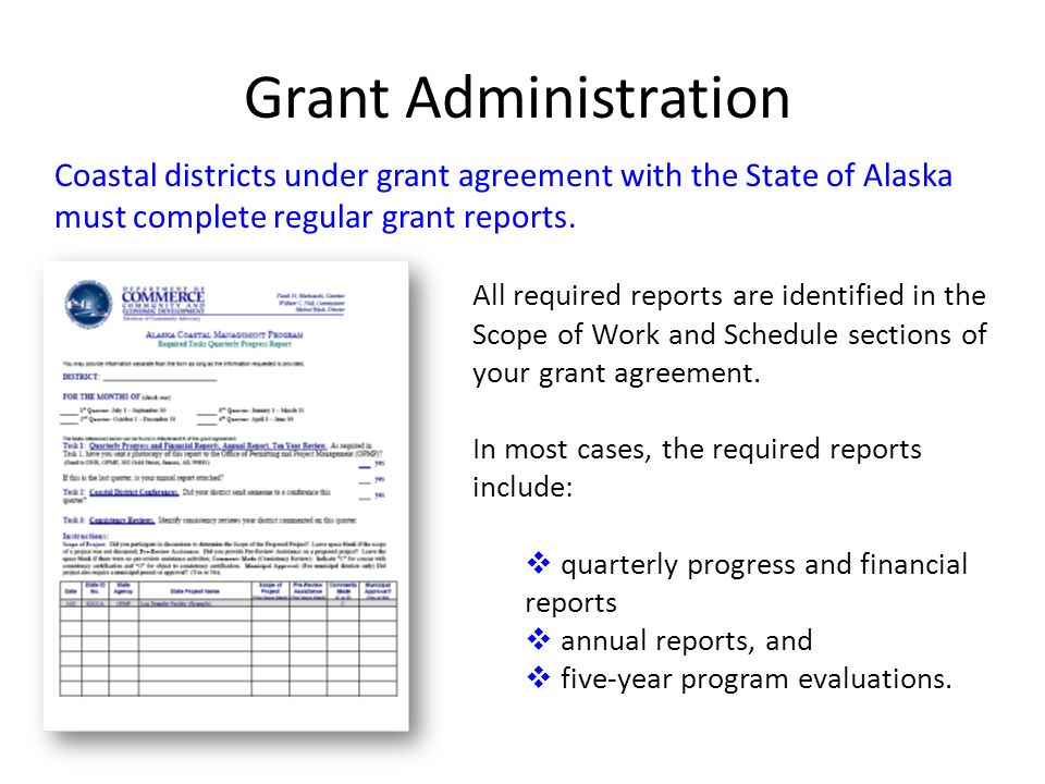 Grant Administration Coastal districts under grant agreement with the State of Alaska must complete regular grant reports.