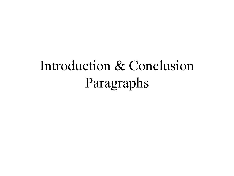 Introduction & Conclusion Paragraphs