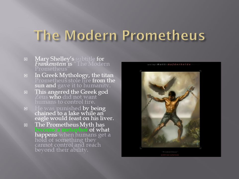 The Modern Prometheus Mary Shelley's subtitle for Frankenstein is The Modern Prometheus