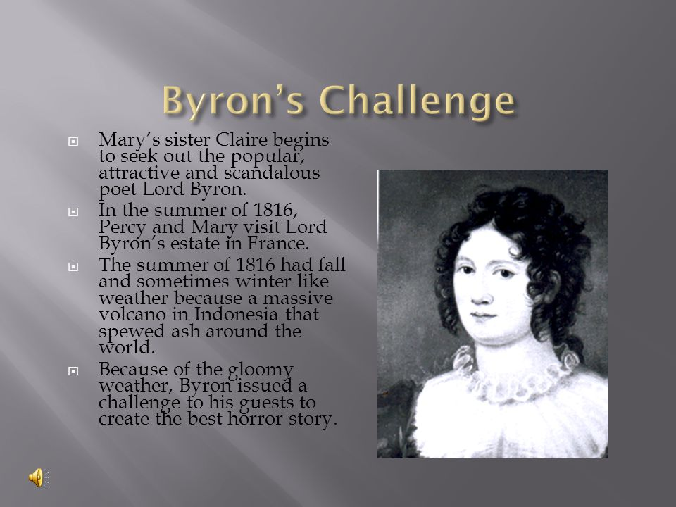 Byron's Challenge Mary's sister Claire begins to seek out the popular, attractive and scandalous poet Lord Byron.