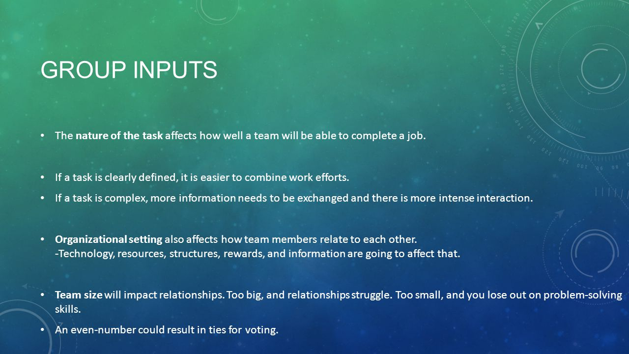 Group INputs The nature of the task affects how well a team will be able to complete a job.
