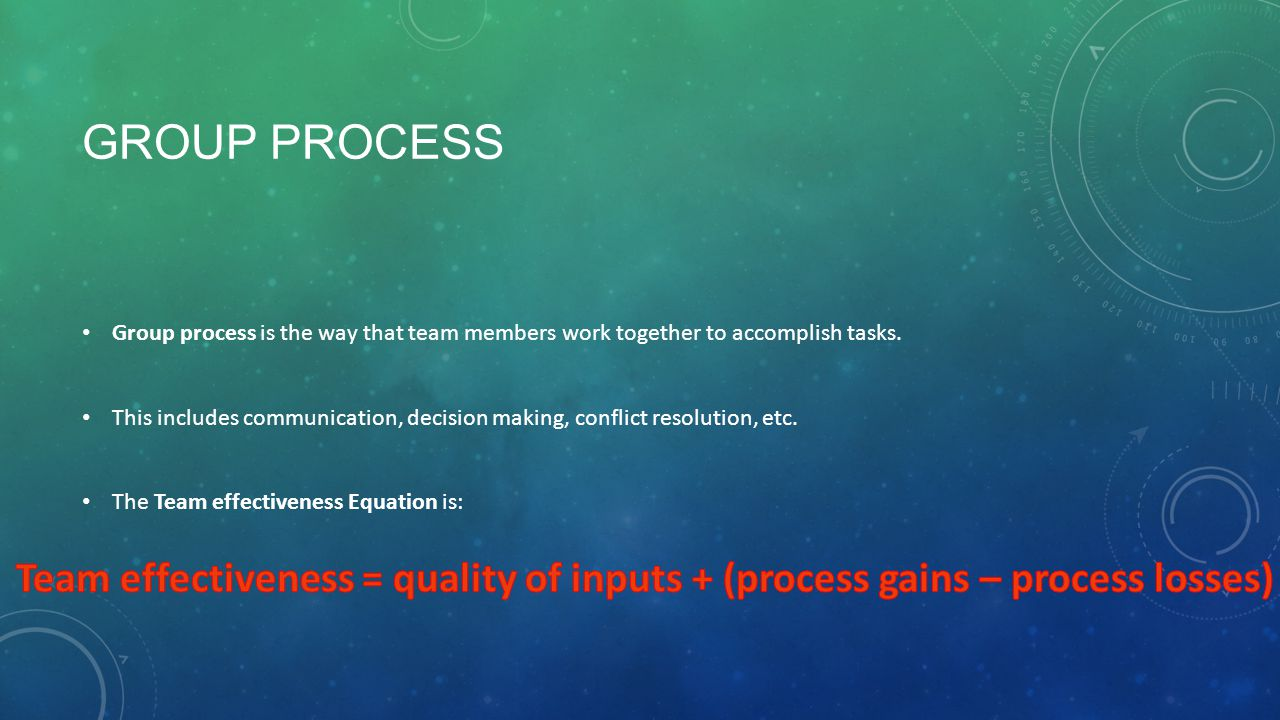 Group Process Group process is the way that team members work together to accomplish tasks.