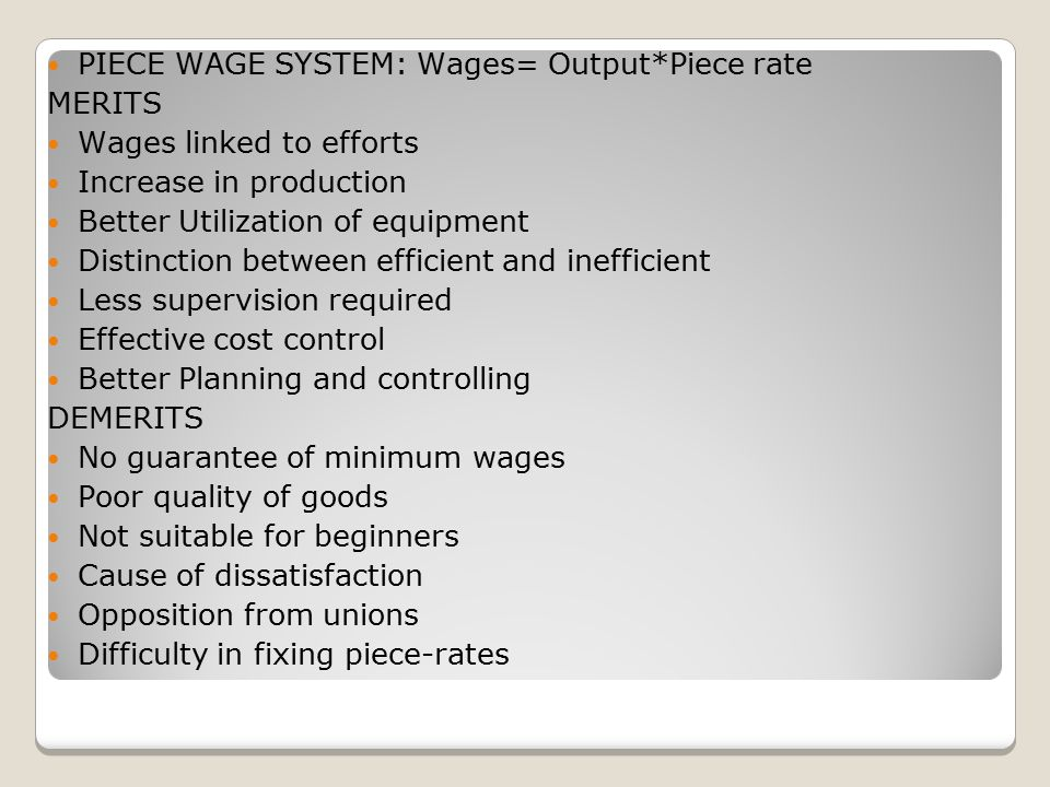 PIECE WAGE SYSTEM: Wages= Output*Piece rate