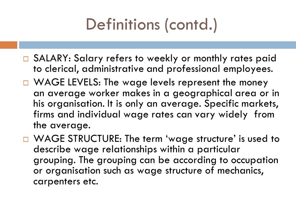 Definitions (contd.) SALARY: Salary refers to weekly or monthly rates paid to clerical, administrative and professional employees.