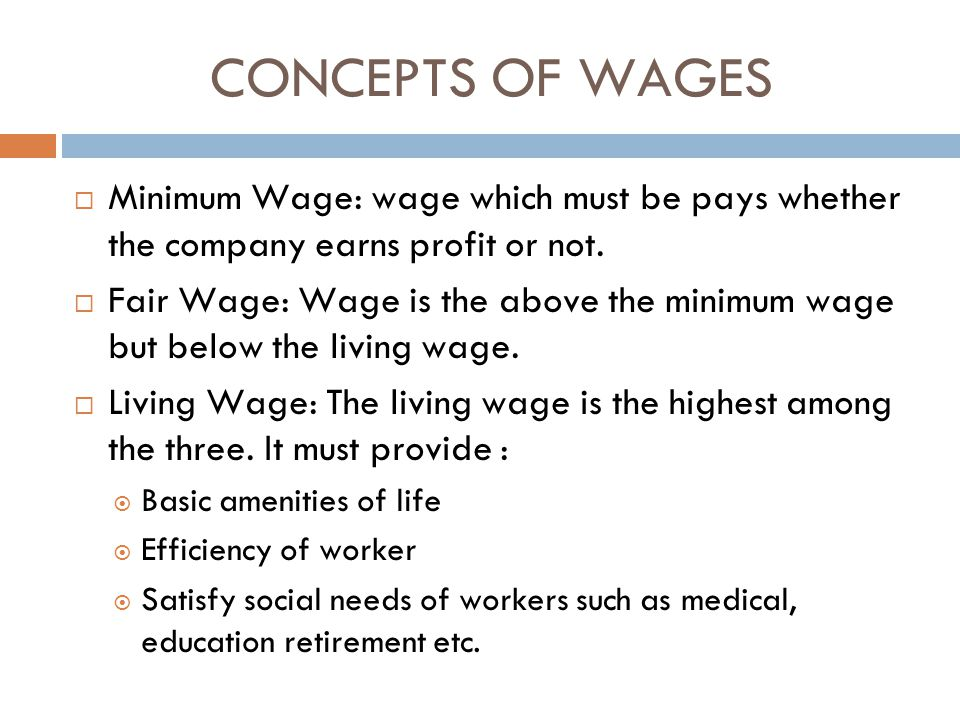 CONCEPTS OF WAGES Minimum Wage: wage which must be pays whether the company earns profit or not.