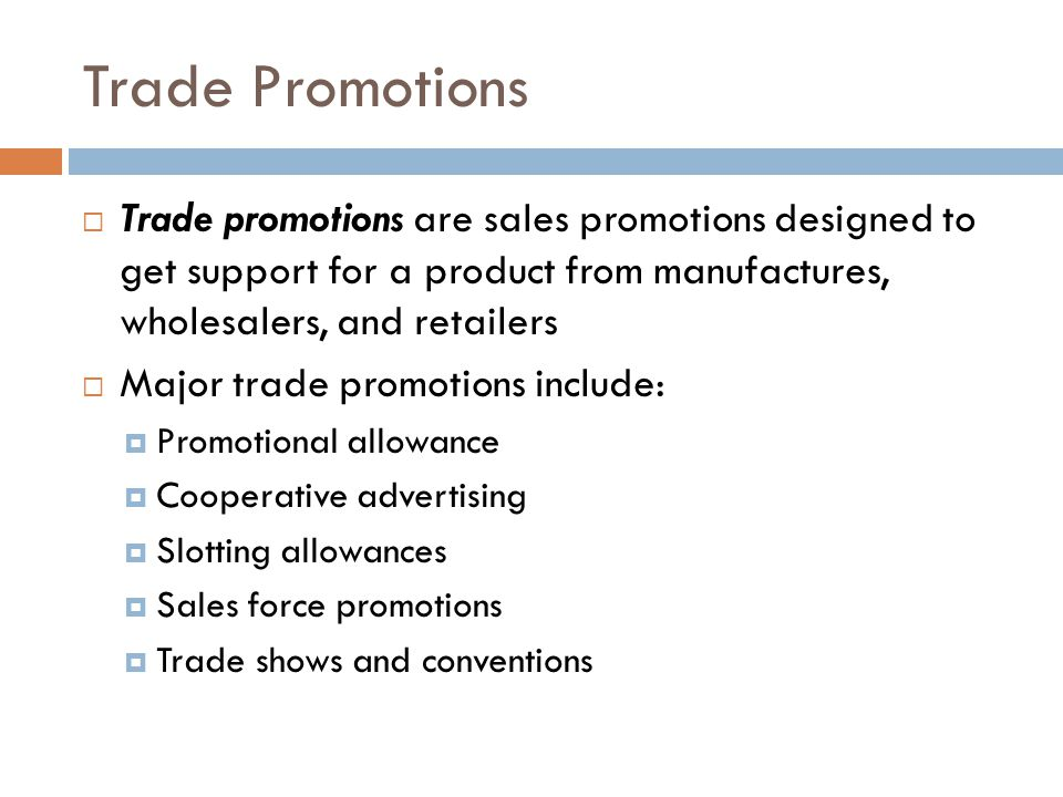 Trade Promotions Trade promotions are sales promotions designed to get support for a product from manufactures, wholesalers, and retailers.
