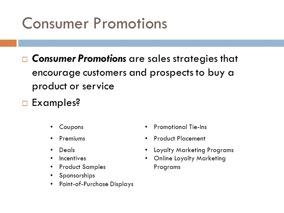 Consumer Promotions Consumer Promotions are sales strategies that encourage customers and prospects to buy a product or service.