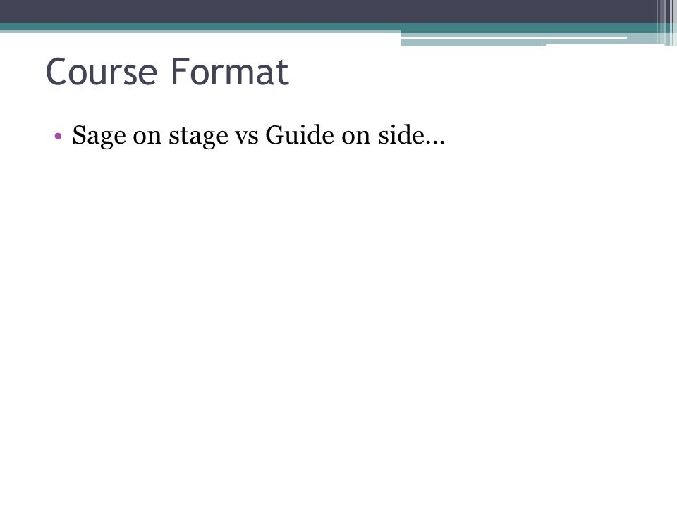 Course Format Sage on stage vs Guide on side...
