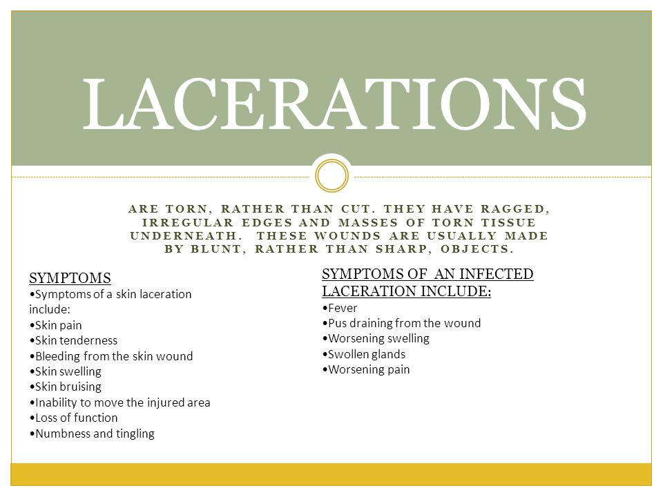 LACERATIONS SYMPTOMS OF AN INFECTED LACERATION INCLUDE: SYMPTOMS