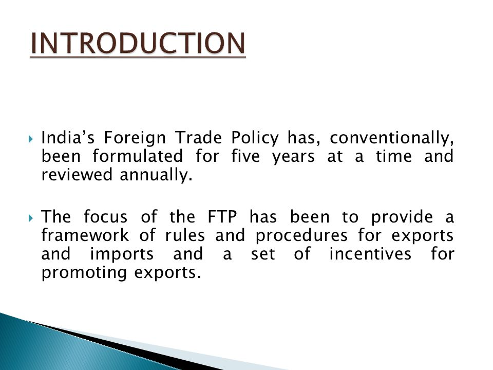 the foreign trade policy of india 1 export promotion schemes foreign trade policy 2015-20 and other schemes provide promotional measures to boost india's exports with the objective to offset infrastructural inefficiencies and associated costs involved to provide exporters a.