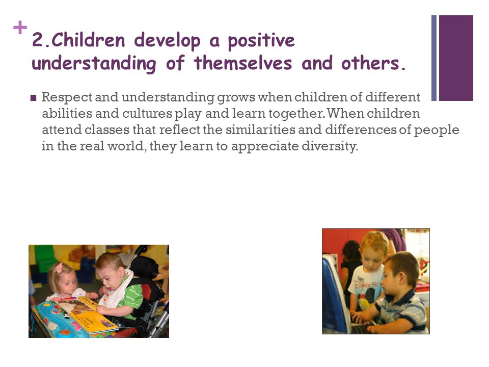 2.Children develop a positive understanding of themselves and others.
