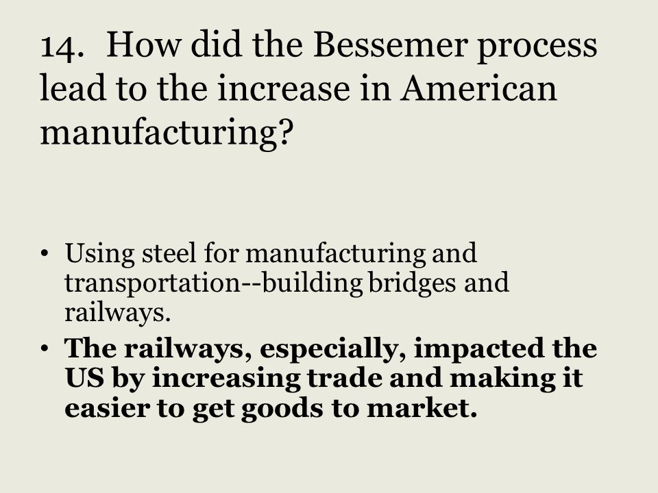 14. How did the Bessemer process lead to the increase in American manufacturing