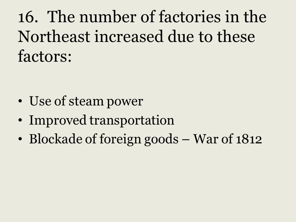 16. The number of factories in the Northeast increased due to these factors: