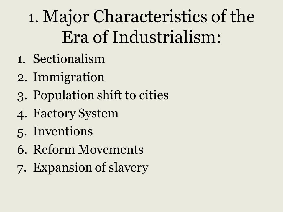 1. Major Characteristics of the Era of Industrialism:
