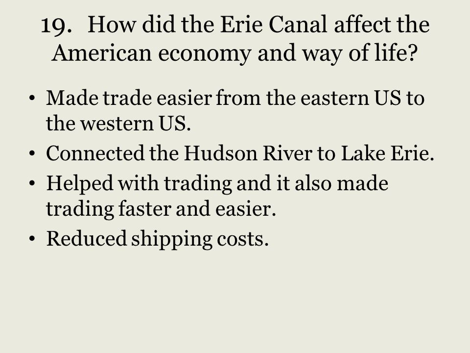 19. How did the Erie Canal affect the American economy and way of life