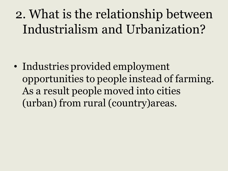 2. What is the relationship between Industrialism and Urbanization