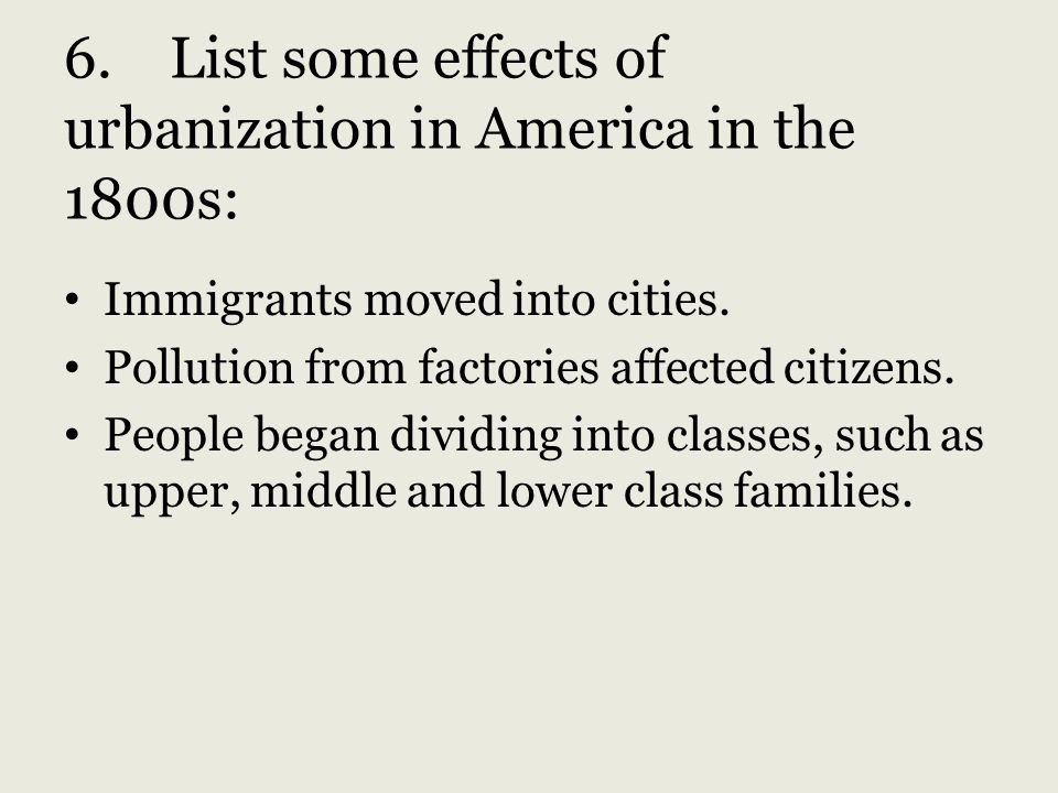 6. List some effects of urbanization in America in the 1800s: