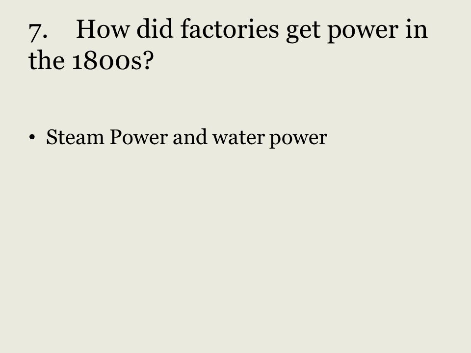 7. How did factories get power in the 1800s
