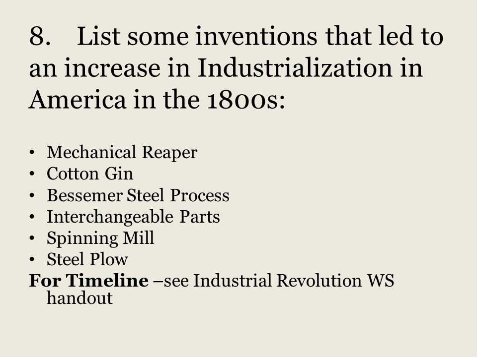 8. List some inventions that led to an increase in Industrialization in America in the 1800s: