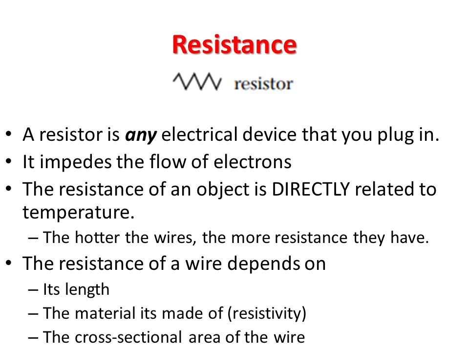 Resistance A resistor is any electrical device that you plug in.