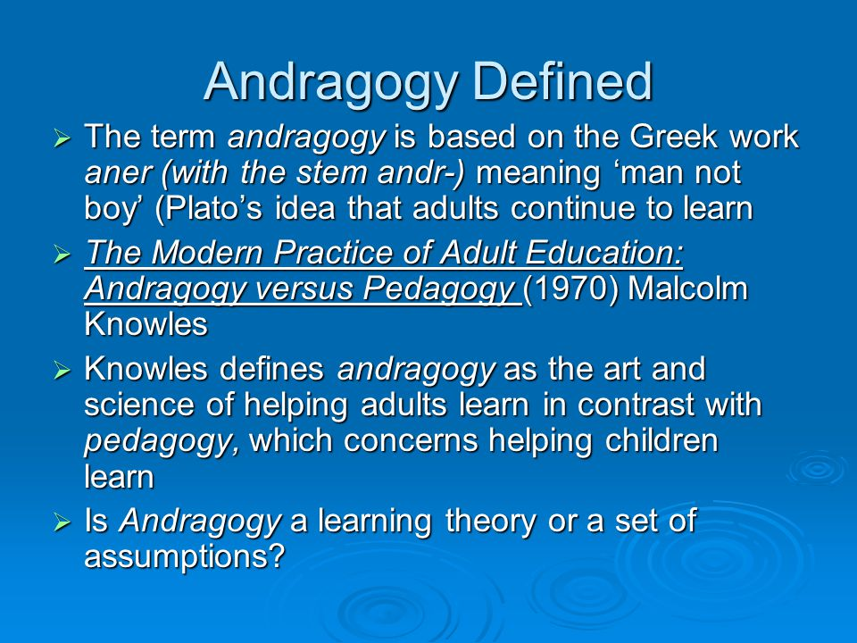 adult learning and the theory of andragogy There are many different theories of adult learning, including: andragogy, neuroscience, experiential learning, self-directed learning, and transformational learning all these theories have one goal: they help you create effective learning experiences for the adult corporate learner.
