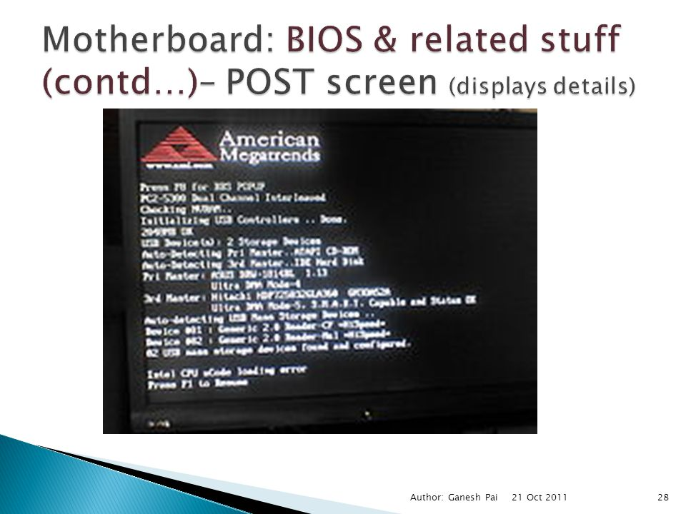 Motherboard: BIOS & related stuff (contd…)– POST screen (displays details)