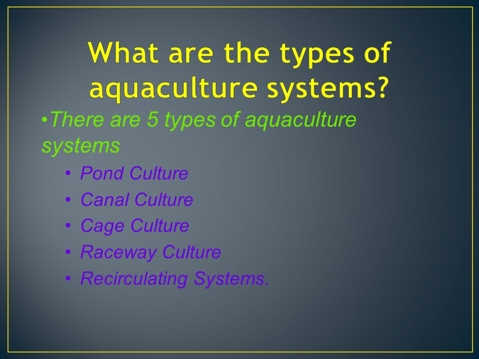 Types of aquaculture systems ppt video online download for Design of farm pond ppt