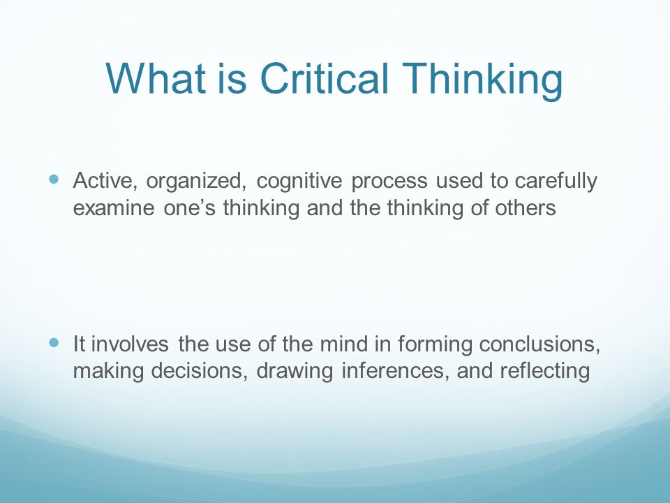 what is critical thinking Ways in which critical thinking has been defined by researchers, (b) investigate how critical thinking develops (c) learn how teachers can encourage the development of critical thinking skills in their students, and (d) review best practices in assessing critical thinking skills.