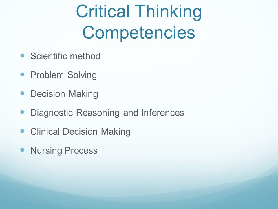 critical thinking competency in nursing Aim and objective: to examine the relationships between critical thinking  ability and nursing competence in clinical nurses background: there are few .